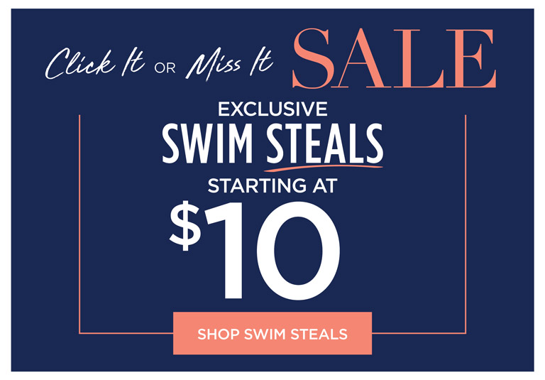 Click It or Miss It SALE - Exclusive Swim Steals starting at $10 - Shop Swim Steals