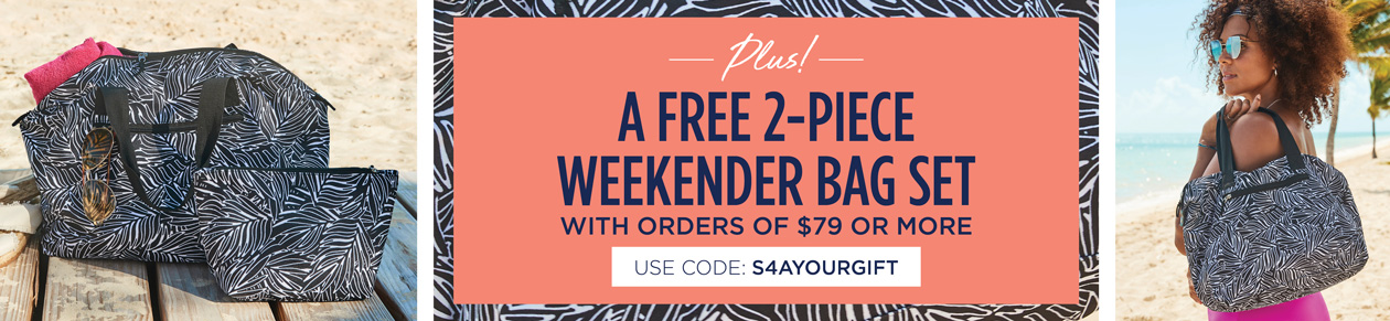 PLUS! - A FREE 2-PIECE WEEKENDER BAG SET with orders of $70 or more - use code: S 4 A YOUR GIFT