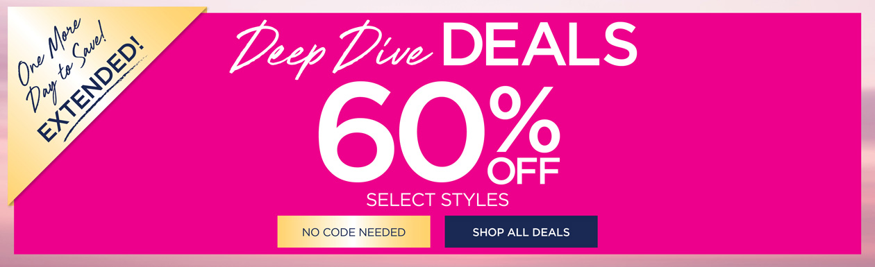 EXTENDED! Deep Dive Deals 60% OFF select styles - no code needed - SHOP ALL DEALS